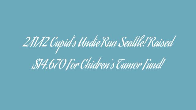 2/11/12 Cupid's Undie Run Seattle! Raised $14,670 For Chidren's Tumor Fund!