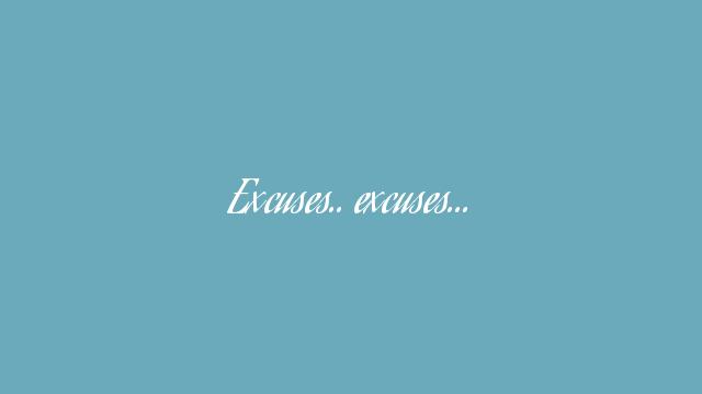 Excuses.. excuses…
