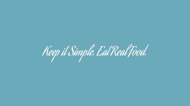 Keep it Simple. Eat Real Food.