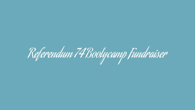 Referendum 74 Bootycamp Fundraiser